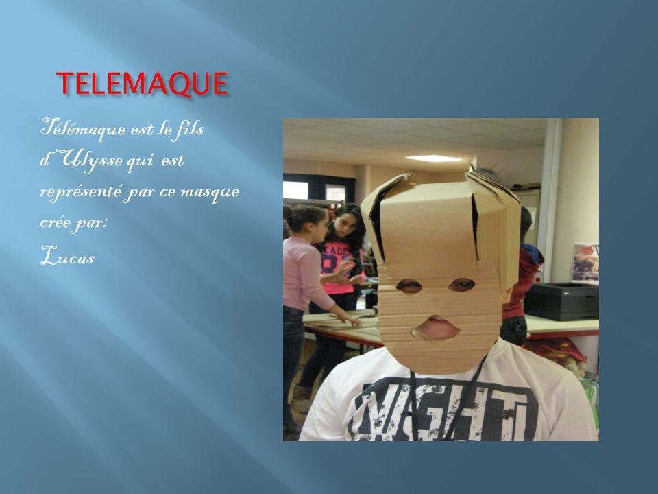 TELEMAQUE Télémaque est le fils d'Ulysse qui est représenté par ce masque crée par: Lucas
