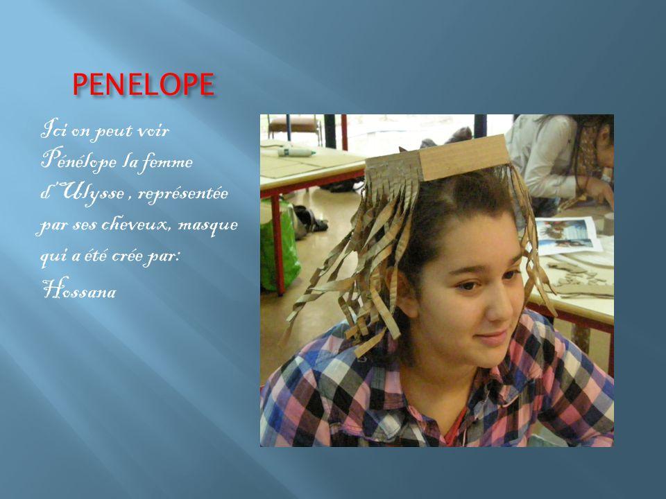 PENELOPE Ici on peut voir Pénélope la femme d'Ulysse, représentée par ses cheveux, masque qui a été crée par: Hossana