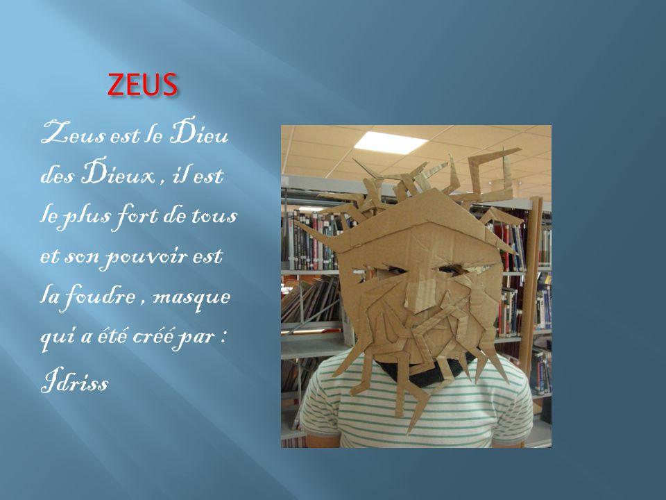 ZEUS Zeus est le Dieu des Dieux, il est le plus fort de tous et son pouvoir est la foudre, masque qui a été créé par : Idriss