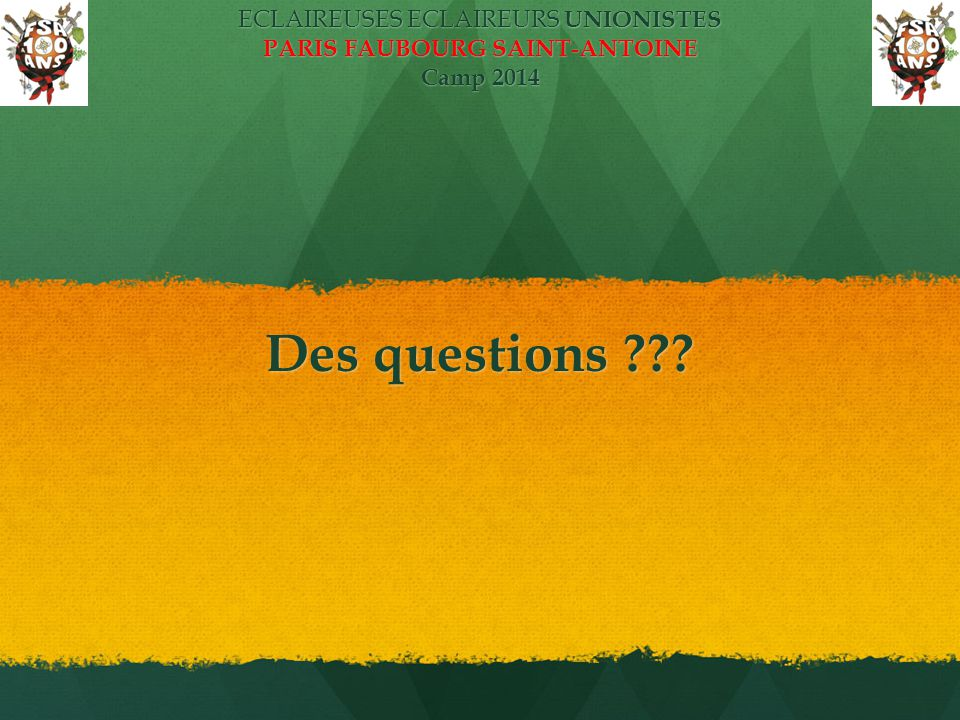 ECLAIREUSES ECLAIREURS UNIONISTES PARIS FAUBOURG SAINT-ANTOINE Camp 2014 Des questions