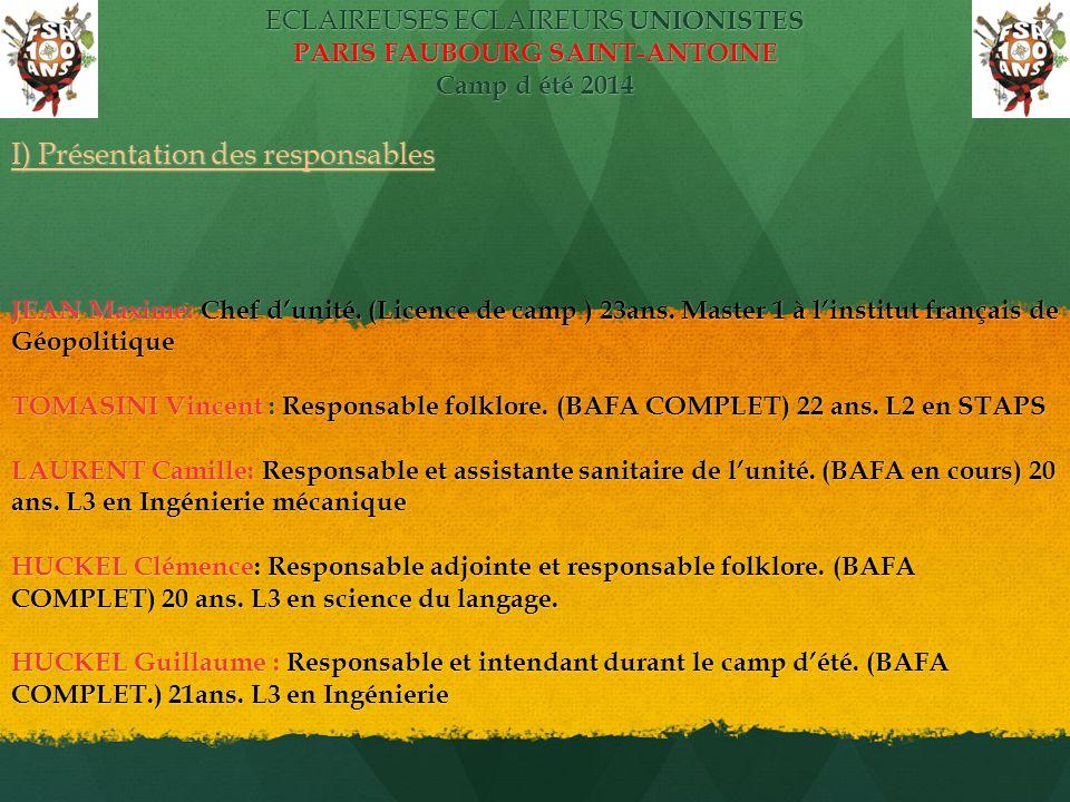ECLAIREUSES ECLAIREURS UNIONISTES PARIS FAUBOURG SAINT-ANTOINE Camp d été 2014 I) Présentation des responsables JEAN Maxime: Chef d'unité. (Licence de