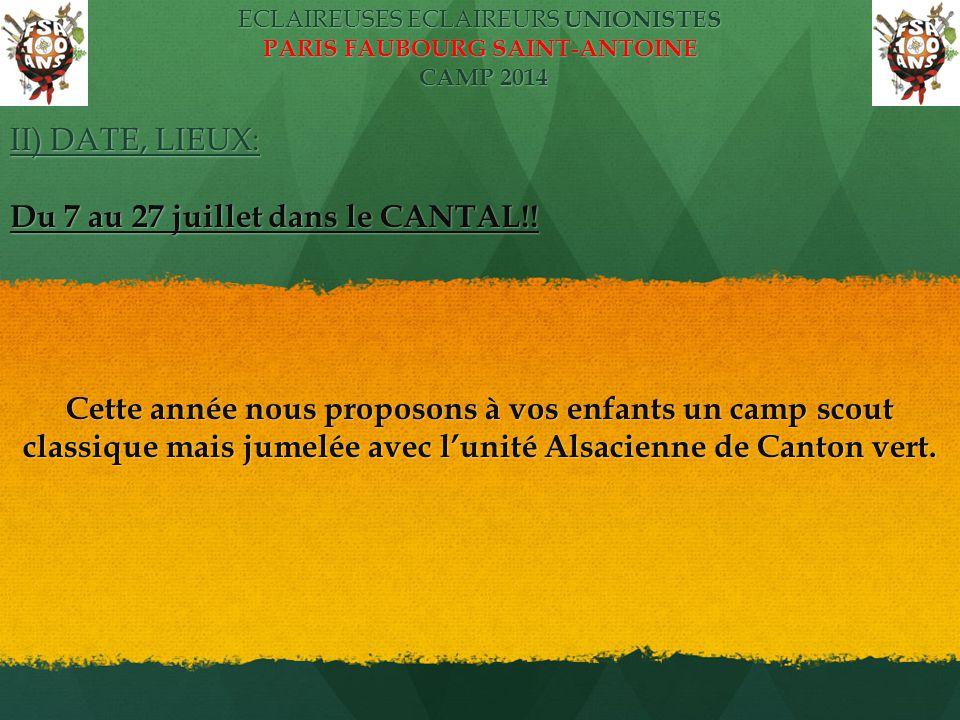ECLAIREUSES ECLAIREURS UNIONISTES PARIS FAUBOURG SAINT-ANTOINE CAMP 2014 II) DATE, LIEUX: Du 7 au 27 juillet dans le CANTAL!! Cette année nous proposo