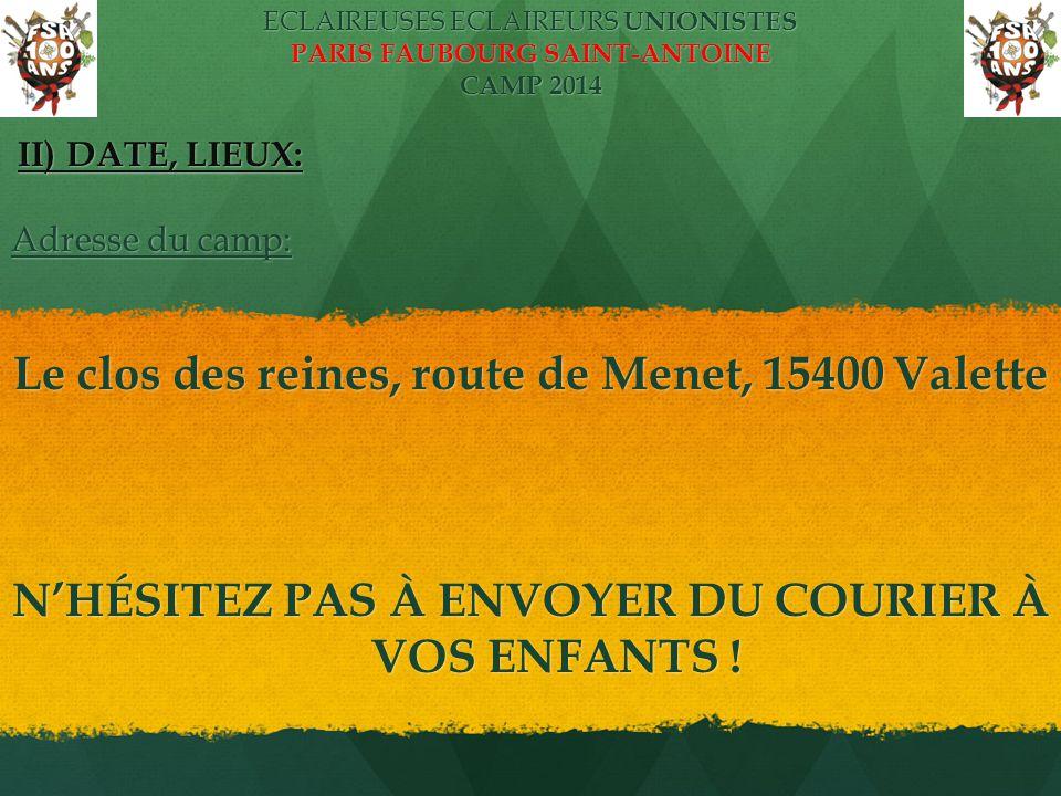 ECLAIREUSES ECLAIREURS UNIONISTES PARIS FAUBOURG SAINT-ANTOINE CAMP 2014 II) DATE, LIEUX: II) DATE, LIEUX: Adresse du camp: Le clos des reines, route