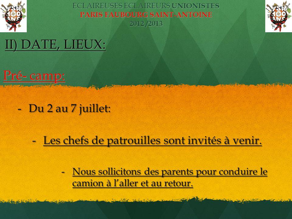 ECLAIREUSES ECLAIREURS UNIONISTES PARIS FAUBOURG SAINT-ANTOINE 2012 /2013 II) DATE, LIEUX: II) DATE, LIEUX: Pré- camp: -Du 2 au 7 juillet: -Les chefs
