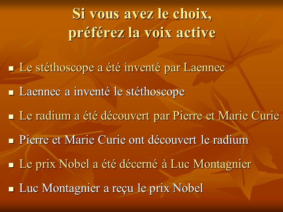Si vous avez le choix, préférez la voix active Le stéthoscope a été inventé par Laennec Le stéthoscope a été inventé par Laennec Laennec a inventé le