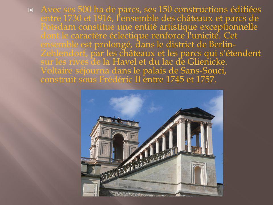  Avec ses 500 ha de parcs, ses 150 constructions édifiées entre 1730 et 1916, l'ensemble des châteaux et parcs de Potsdam constitue une entité artist