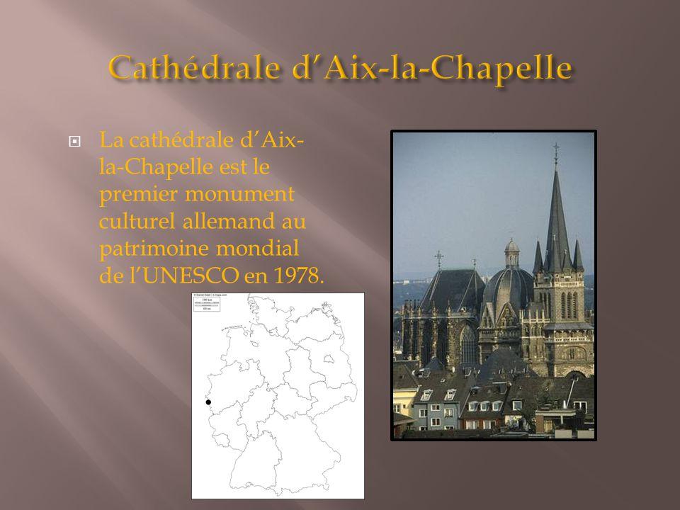  La cathédrale d'Aix- la-Chapelle est le premier monument culturel allemand au patrimoine mondial de l'UNESCO en 1978.