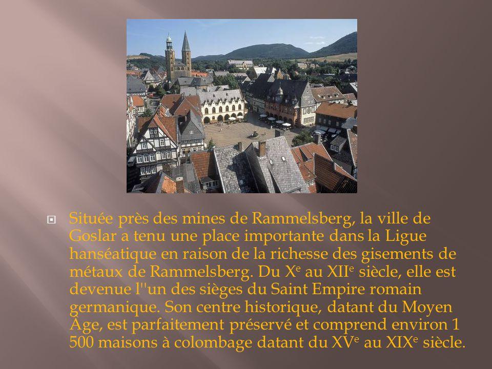  Située près des mines de Rammelsberg, la ville de Goslar a tenu une place importante dans la Ligue hanséatique en raison de la richesse des gisements de métaux de Rammelsberg.