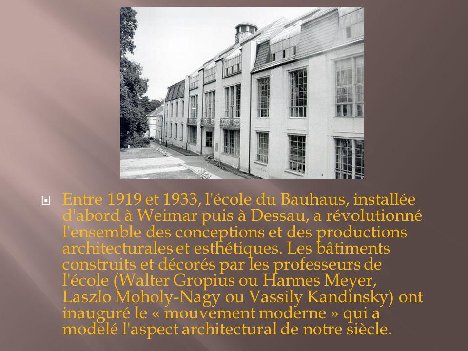  Entre 1919 et 1933, l'école du Bauhaus, installée d'abord à Weimar puis à Dessau, a révolutionné l'ensemble des conceptions et des productions archi