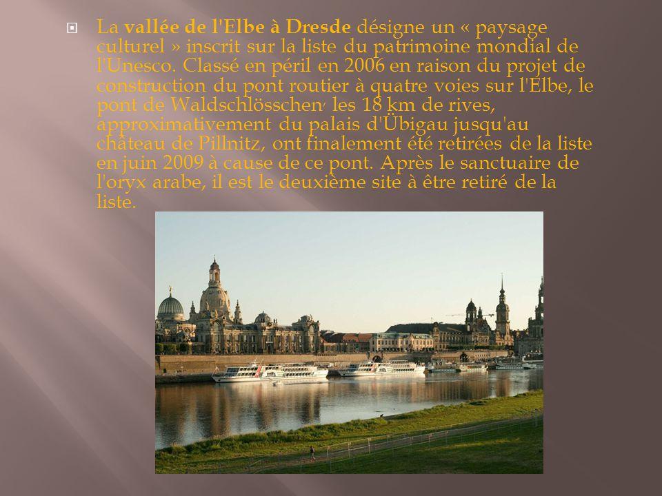  La vallée de l'Elbe à Dresde désigne un « paysage culturel » inscrit sur la liste du patrimoine mondial de l'Unesco. Classé en péril en 2006 en rais