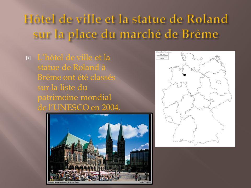  L'hôtel de ville et la statue de Roland à Brême ont été classés sur la liste du patrimoine mondial de l'UNESCO en 2004.