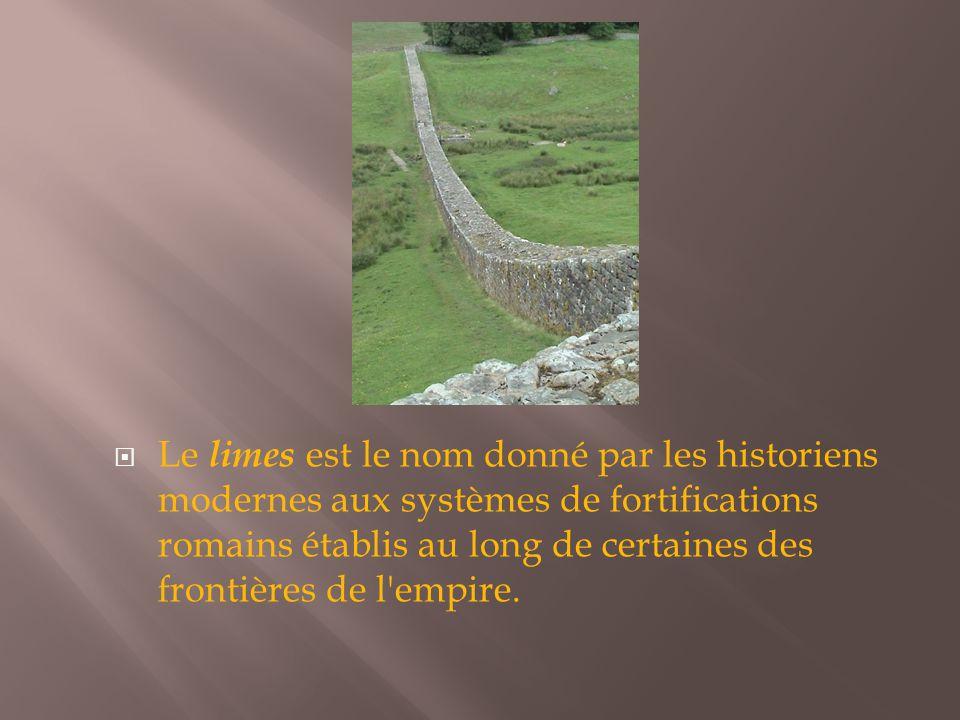  Le limes est le nom donné par les historiens modernes aux systèmes de fortifications romains établis au long de certaines des frontières de l empire.