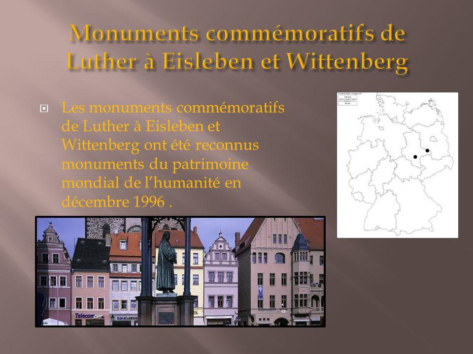  Les monuments commémoratifs de Luther à Eisleben et Wittenberg ont été reconnus monuments du patrimoine mondial de l'humanité en décembre 1996.