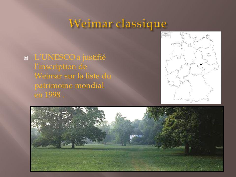  L'UNESCO a justifié l'inscription de Weimar sur la liste du patrimoine mondial en 1998.