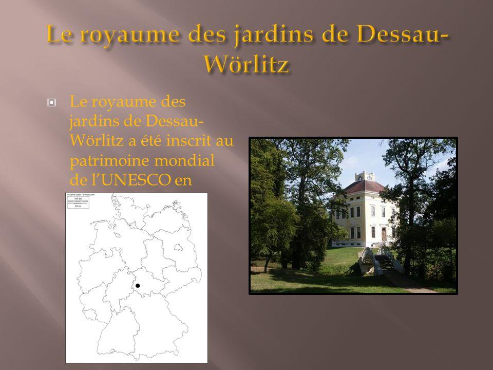  Le royaume des jardins de Dessau- Wörlitz a été inscrit au patrimoine mondial de l'UNESCO en novembre 2000.