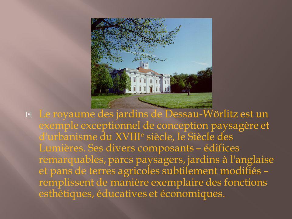  Le royaume des jardins de Dessau-Wörlitz est un exemple exceptionnel de conception paysagère et d urbanisme du XVIII e siècle, le Siècle des Lumières.