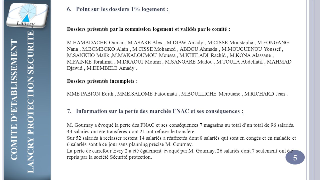 COMITE D'ETABLISSEMENT LANCRY PROTECTION SECURITE COMITE D'ETABLISSEMENT LANCRY PROTECTION SECURITE 5 6.Point sur les dossiers 1% logement : Dossiers