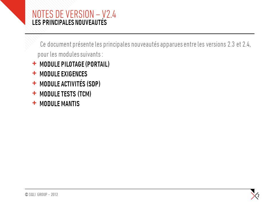 © SQLI GROUP – 2012 NOTES DE VERSION – V2.4 Ce document présente les principales nouveautés apparues entre les versions 2.3 et 2.4, pour les modules s