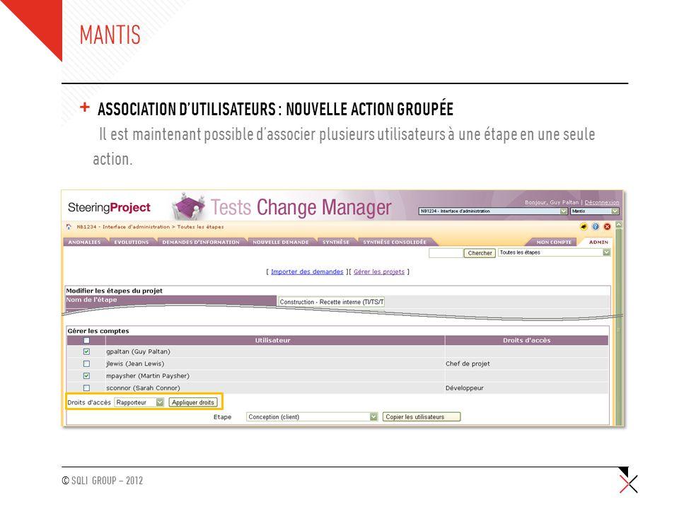 © SQLI GROUP – 2012 MANTIS + ASSOCIATION D'UTILISATEURS : NOUVELLE ACTION GROUPÉE Il est maintenant possible d'associer plusieurs utilisateurs à une é