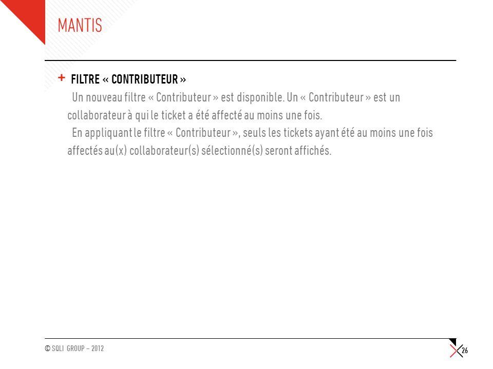 © SQLI GROUP – 2012 MANTIS + FILTRE « CONTRIBUTEUR » Un nouveau filtre « Contributeur » est disponible. Un « Contributeur » est un collaborateur à qui