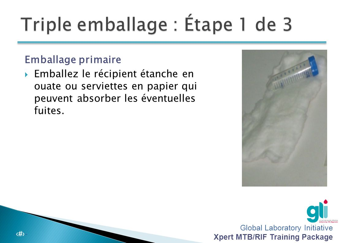 Global Laboratory Initiative Xpert MTB/RIF Training Package -‹#›-  Les échantillons doivent être transportés à un laboratoire aussi rapidement que po