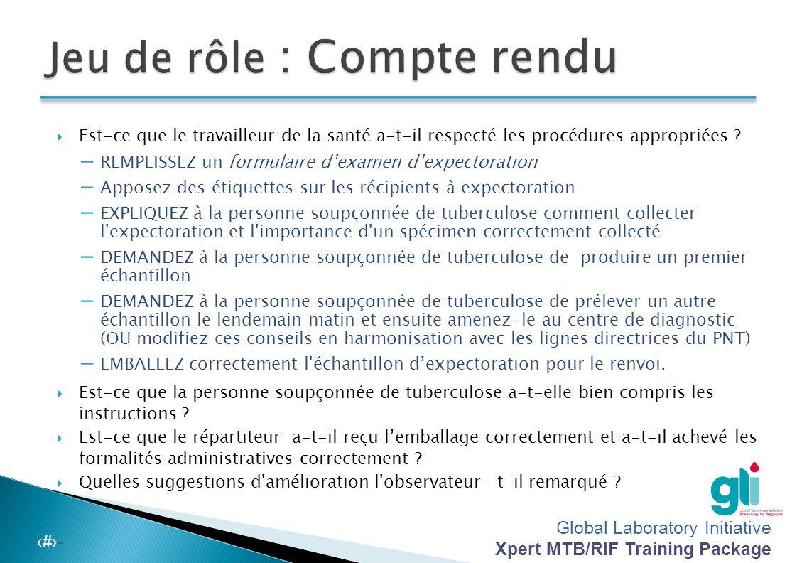 Global Laboratory Initiative Xpert MTB/RIF Training Package -‹#›- Objectifs  Pour pratiquer l'éducation d'une personne soupçonnée d'être atteinte par