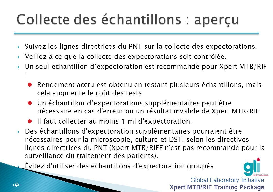 Global Laboratory Initiative Xpert MTB/RIF Training Package -‹#›-  Une microscopie de bonne qualité de deux échantillons d'expectorations consécutive