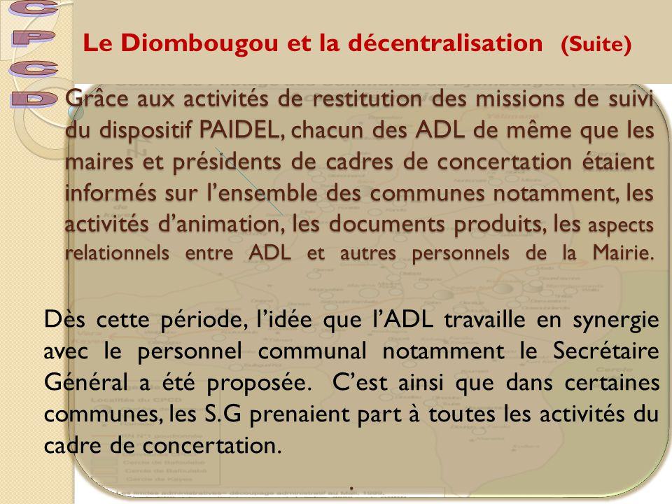 Le Diombougou et la décentralisation (Suite) Lorsque l'accompagnement du PAIDEL a commencé à toucher aux intercommunalités (PAIDEL II : 2007 – 2009), l'idée de mutualiser les ressources dont les ADL a été promue au niveau du Diombougou.