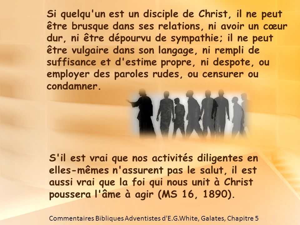 Si quelqu'un est un disciple de Christ, il ne peut être brusque dans ses relations, ni avoir un cœur dur, ni être dépourvu de sympathie; il ne peut êt