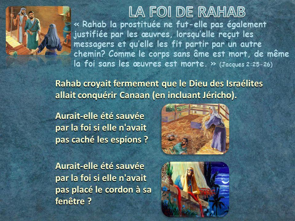 « Rahab la prostituée ne fut-elle pas également justifiée par les œuvres, lorsqu'elle reçut les messagers et qu'elle les fit partir par un autre chemi