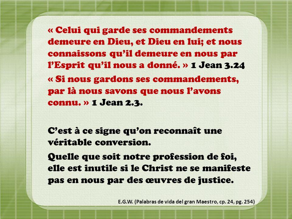 « Celui qui garde ses commandements demeure en Dieu, et Dieu en lui; et nous connaissons qu'il demeure en nous par l'Esprit qu'il nous a donné. » 1 Je