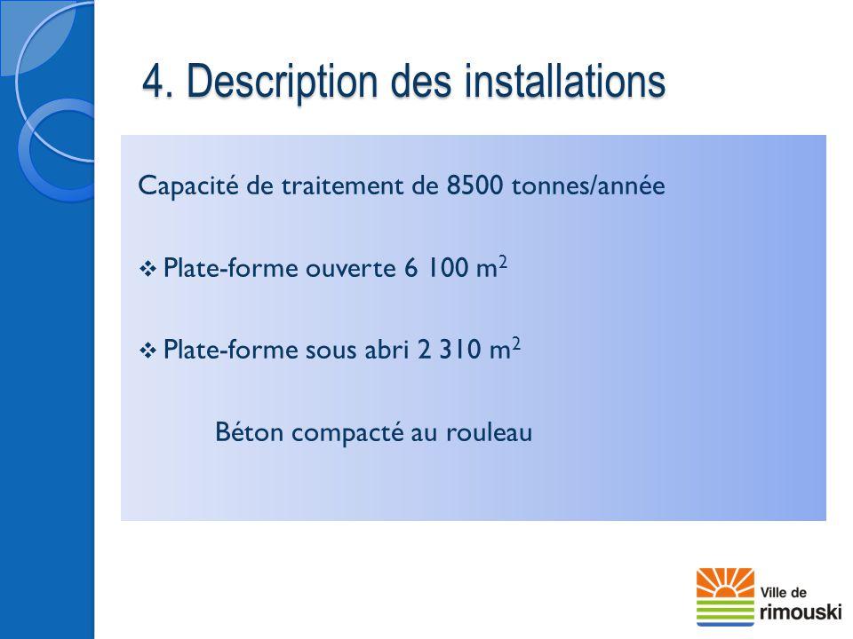 4. Description des installations Capacité de traitement de 8500 tonnes/année  Plate-forme ouverte 6 100 m 2  Plate-forme sous abri 2 310 m 2 Béton c