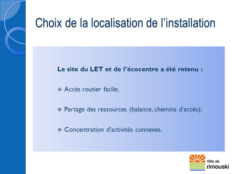 Le site du LET et de l'écocentre a été retenu :  Accès routier facile;  Partage des ressources (balance, chemins d'accès);  Concentration d'activit