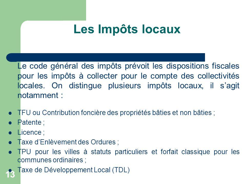 Les Impôts locaux 13 Le code général des impôts prévoit les dispositions fiscales pour les impôts à collecter pour le compte des collectivités locales
