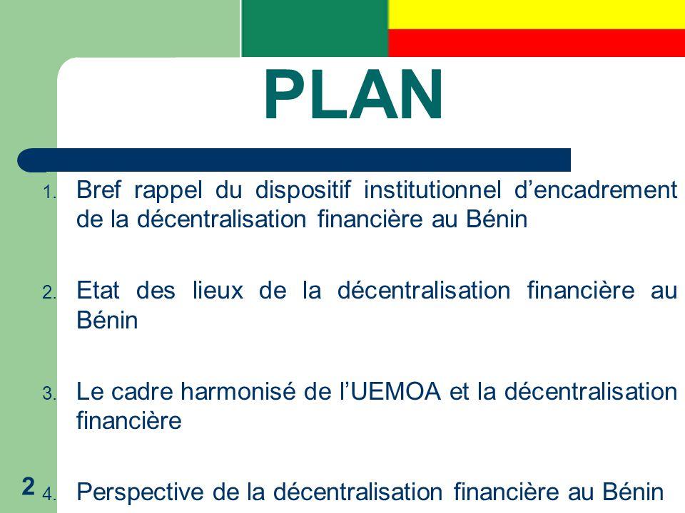PLAN 1. Bref rappel du dispositif institutionnel d'encadrement de la décentralisation financière au Bénin 2. Etat des lieux de la décentralisation fin