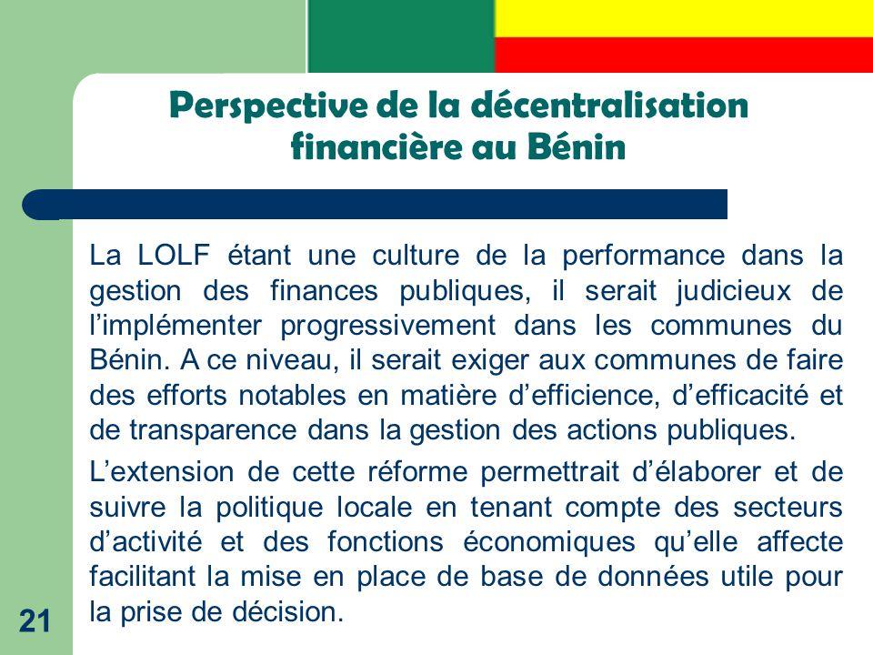 Perspective de la décentralisation financière au Bénin 21 La LOLF étant une culture de la performance dans la gestion des finances publiques, il serai