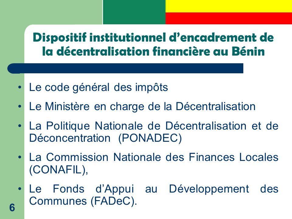 Dispositif institutionnel d'encadrement de la décentralisation financière au Bénin 6 Le code général des impôts Le Ministère en charge de la Décentral