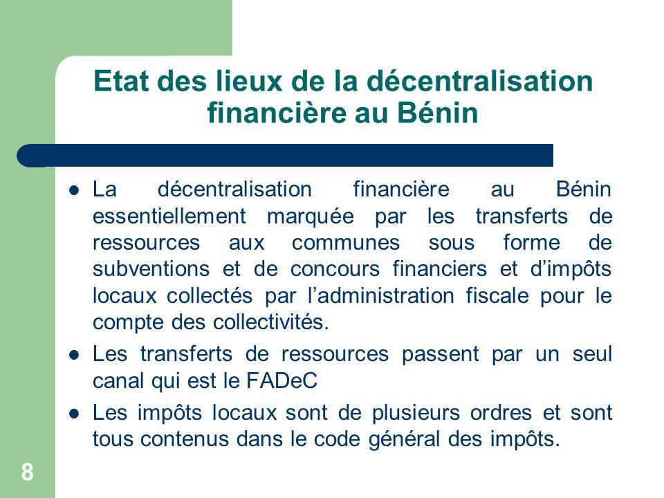 Etat des lieux de la décentralisation financière au Bénin La décentralisation financière au Bénin essentiellement marquée par les transferts de ressou