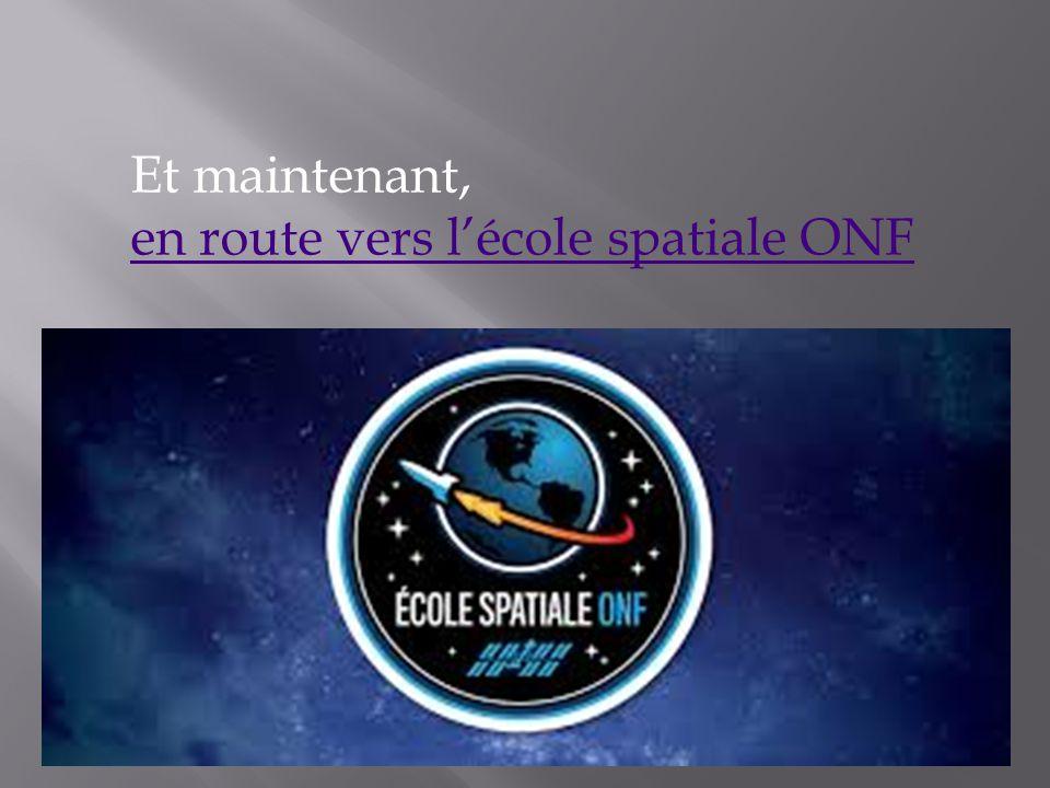 Et maintenant, en route vers l'école spatiale ONF