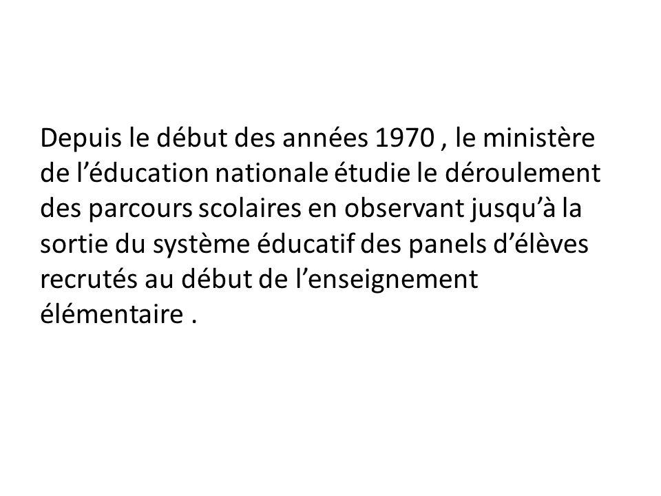 Depuis le début des années 1970, le ministère de l'éducation nationale étudie le déroulement des parcours scolaires en observant jusqu'à la sortie du système éducatif des panels d'élèves recrutés au début de l'enseignement élémentaire.