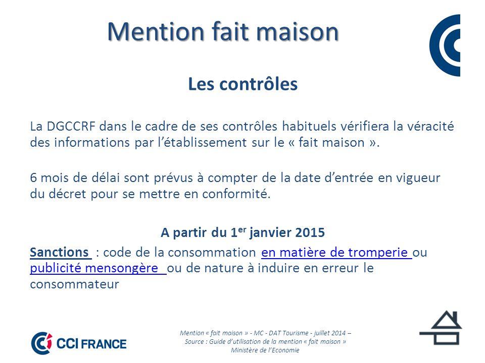 Mention fait maison Les contrôles La DGCCRF dans le cadre de ses contrôles habituels vérifiera la véracité des informations par l'établissement sur le « fait maison ».
