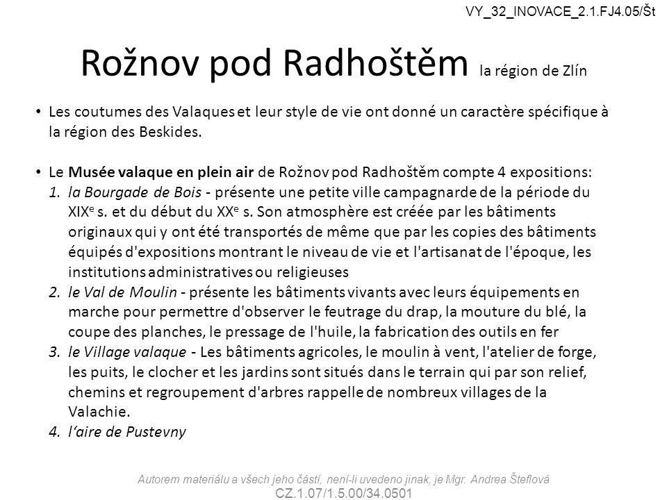 Rožnov pod Radhoštěm la région de Zlín Les coutumes des Valaques et leur style de vie ont donné un caractère spécifique à la région des Beskides.