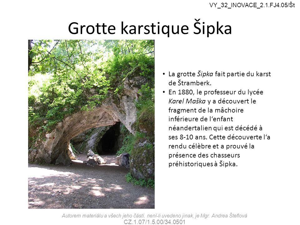 Grotte karstique Šipka VY_32_INOVACE_2.1.FJ4.05/Št Autorem materiálu a všech jeho částí, není-li uvedeno jinak, je Mgr.