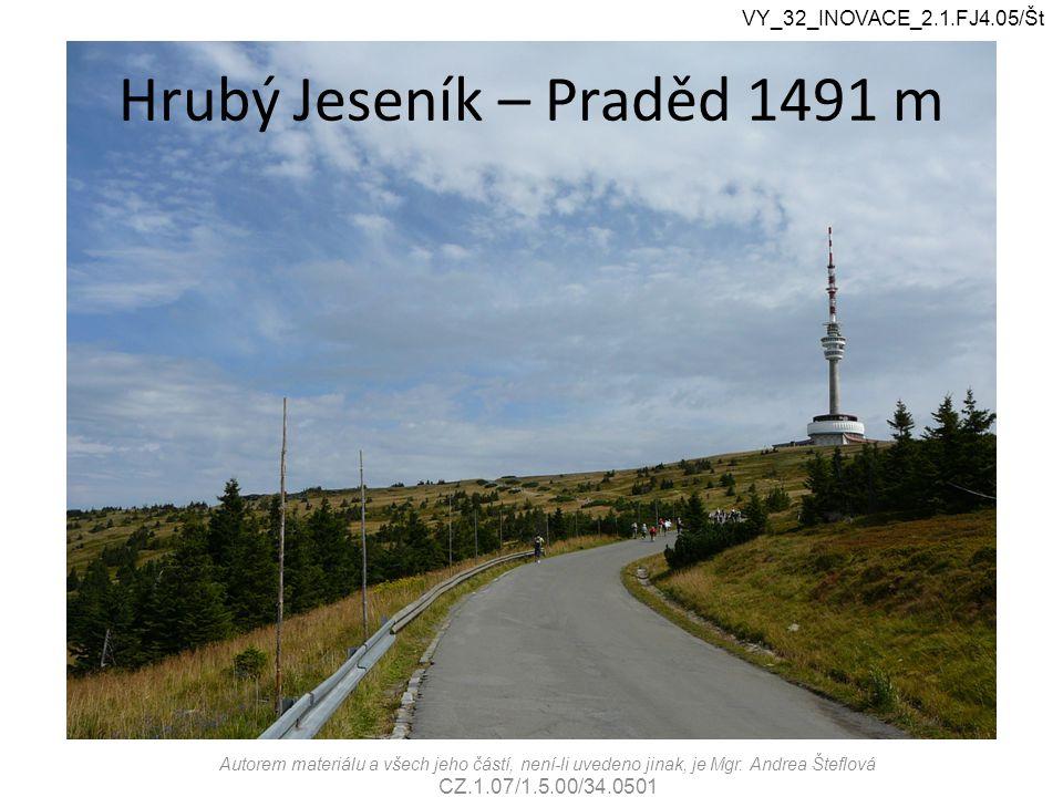 VY_32_INOVACE_2.1.FJ4.05/Št Hrubý Jeseník – Praděd 1491 m Autorem materiálu a všech jeho částí, není-li uvedeno jinak, je Mgr.