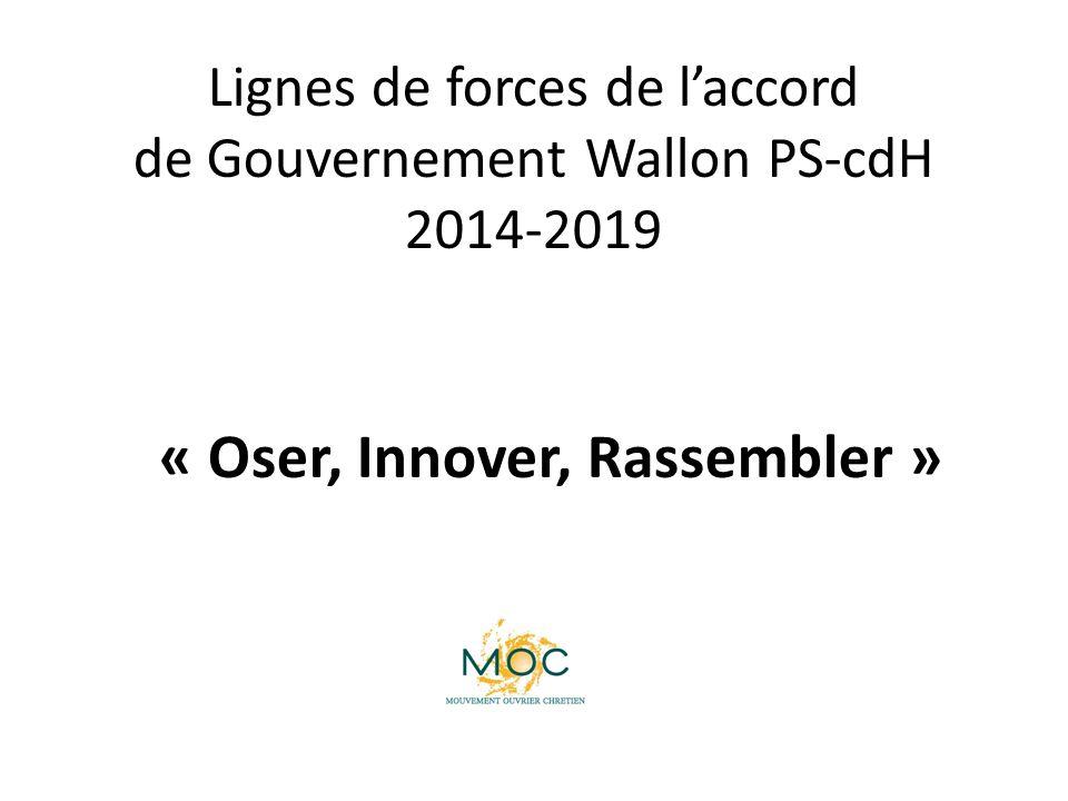 Lignes de forces de l'accord de Gouvernement Wallon PS-cdH 2014-2019 « Oser, Innover, Rassembler »