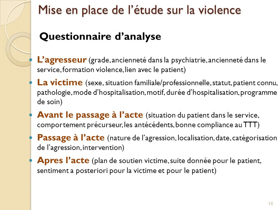 L'agresseur (grade, ancienneté dans la psychiatrie, ancienneté dans le service, formation violence, lien avec le patient) La victime (sexe, situation