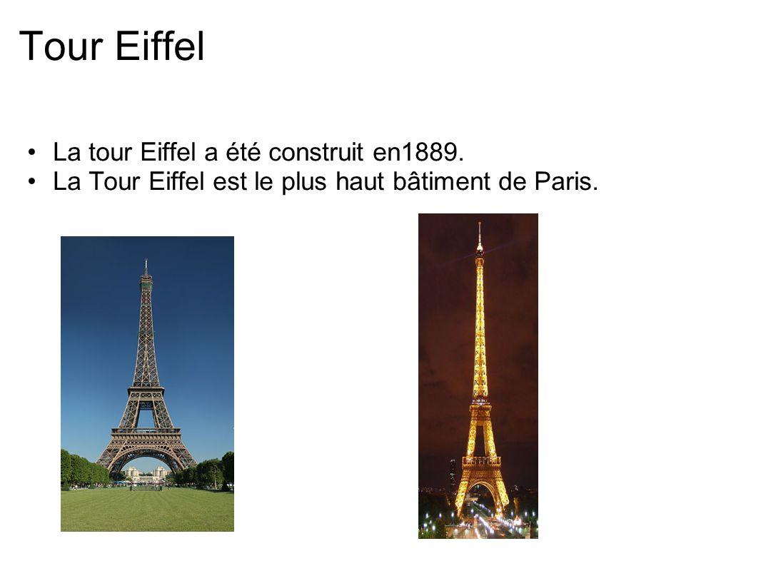 Tour Eiffel La tour Eiffel a été construit en1889. La Tour Eiffel est le plus haut bâtiment de Paris.