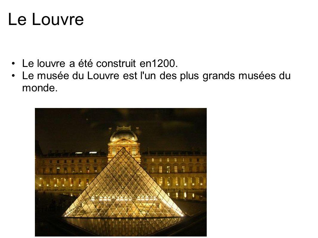 Le Louvre Le louvre a été construit en1200. Le musée du Louvre est l'un des plus grands musées du monde.