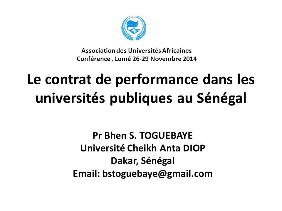 Le contrat de performance dans les universités publiques au Sénégal Pr Bhen S. TOGUEBAYE Université Cheikh Anta DIOP Dakar, Sénégal Email: bstoguebaye