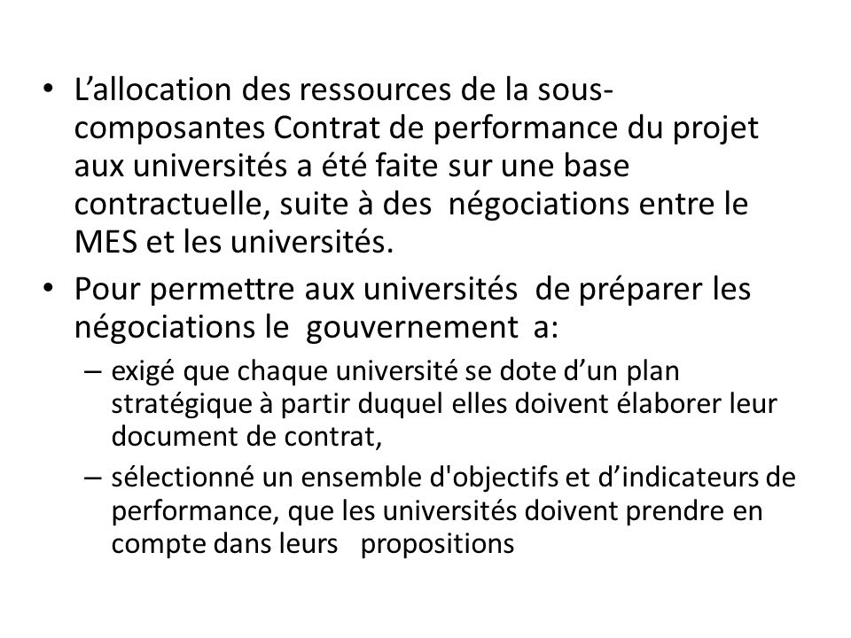 L'allocation des ressources de la sous- composantes Contrat de performance du projet aux universités a été faite sur une base contractuelle, suite à d